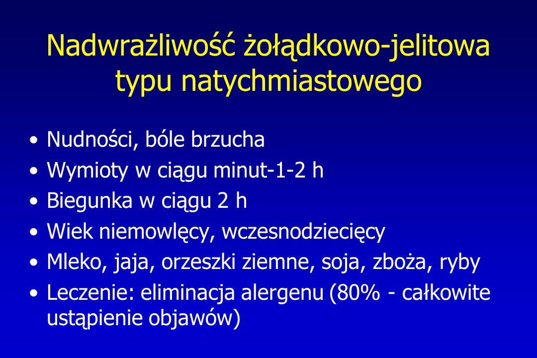 Nadwrażliwość żołądkowo-jelitowa typu natychmiastowego Nudności, bóle brzucha Wymioty w ciągu minut-1-2 h Biegunka w ciągu 2 h Wiek niemowlęcy, wczesn