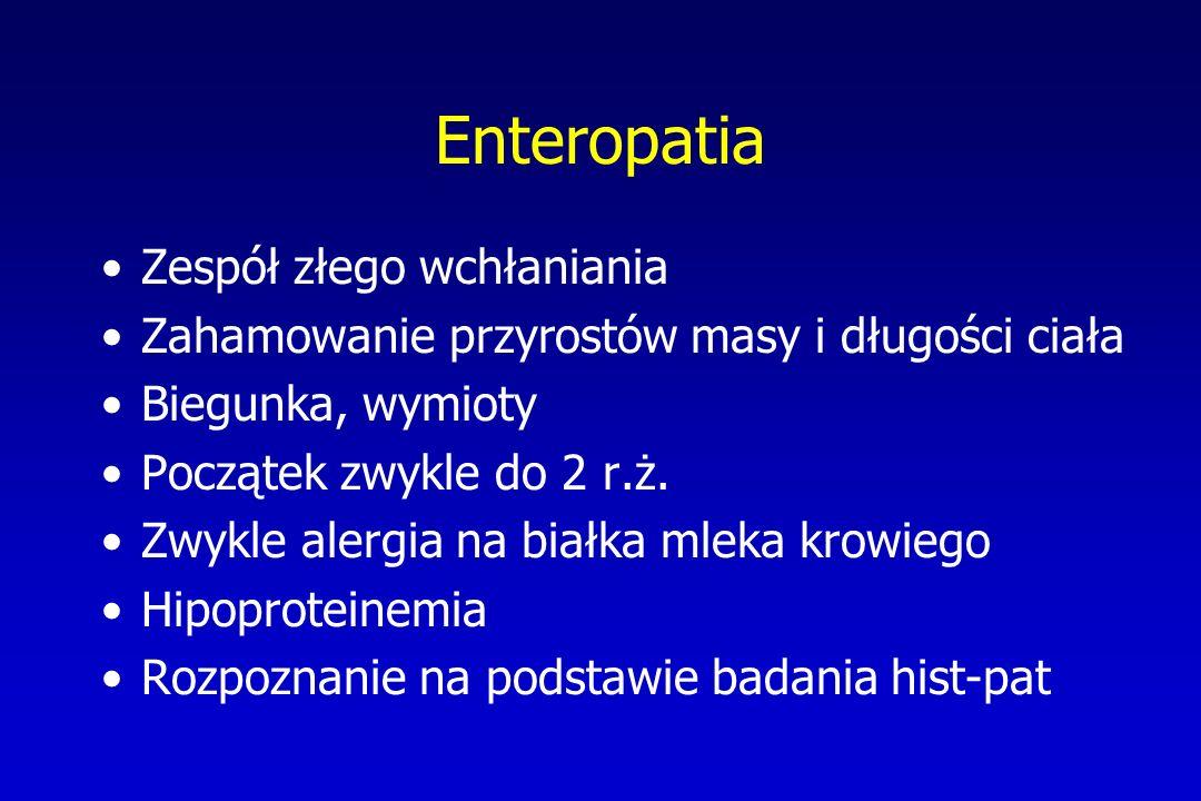 Enteropatia Zespół złego wchłaniania Zahamowanie przyrostów masy i długości ciała Biegunka, wymioty Początek zwykle do 2 r.ż. Zwykle alergia na białka