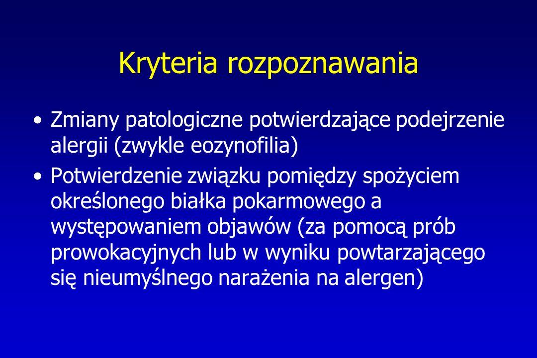 Kryteria rozpoznawania Zmiany patologiczne potwierdzające podejrzenie alergii (zwykle eozynofilia) Potwierdzenie związku pomiędzy spożyciem określoneg