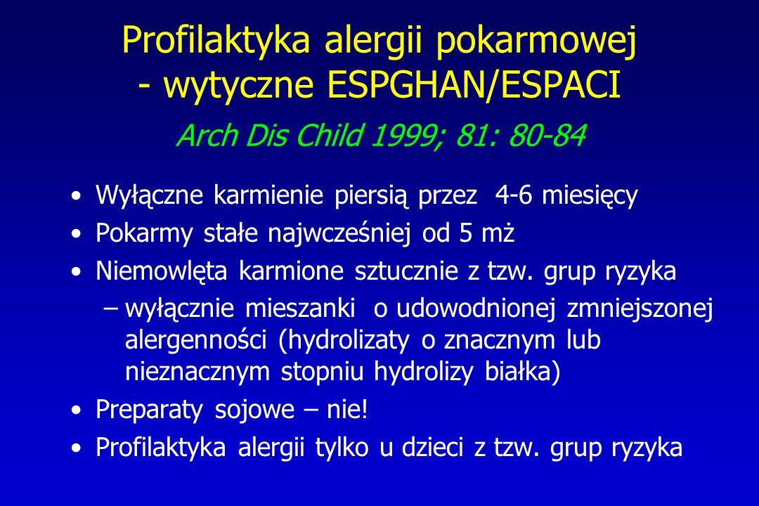Profilaktyka alergii pokarmowej - wytyczne ESPGHAN/ESPACI Arch Dis Child 1999; 81: 80-84 Wyłączne karmienie piersią przez 4-6 miesięcy Pokarmy stałe n