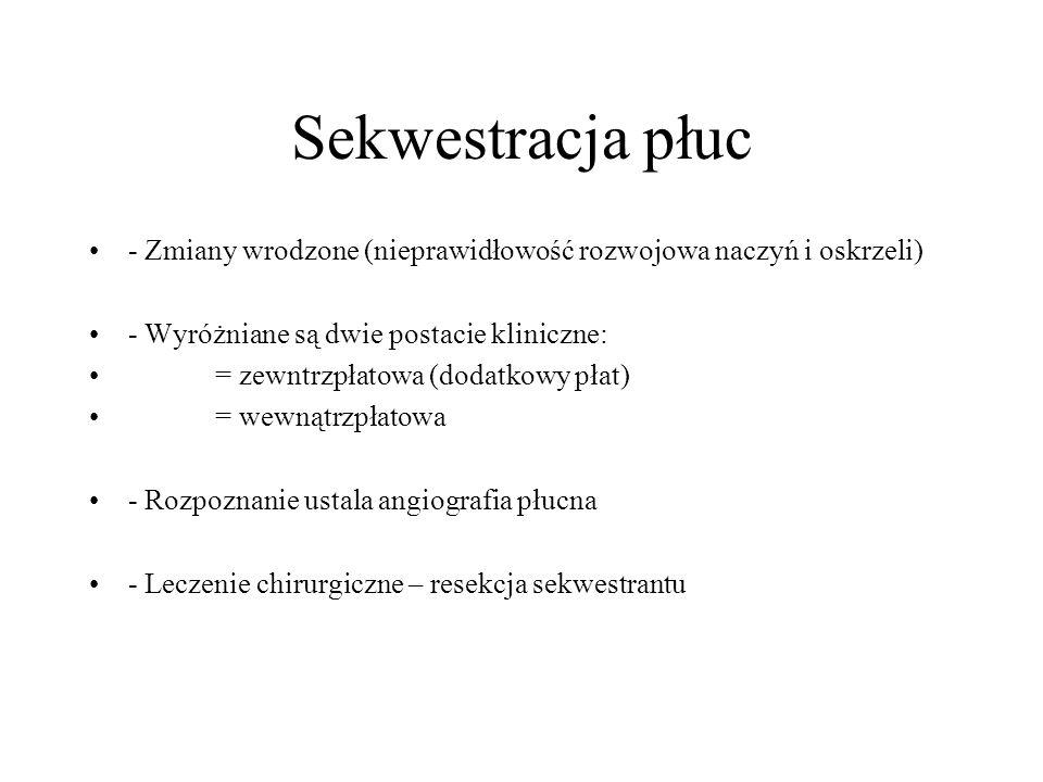 Sekwestracja płuc - Zmiany wrodzone (nieprawidłowość rozwojowa naczyń i oskrzeli) - Wyróżniane są dwie postacie kliniczne: = zewntrzpłatowa (dodatkowy