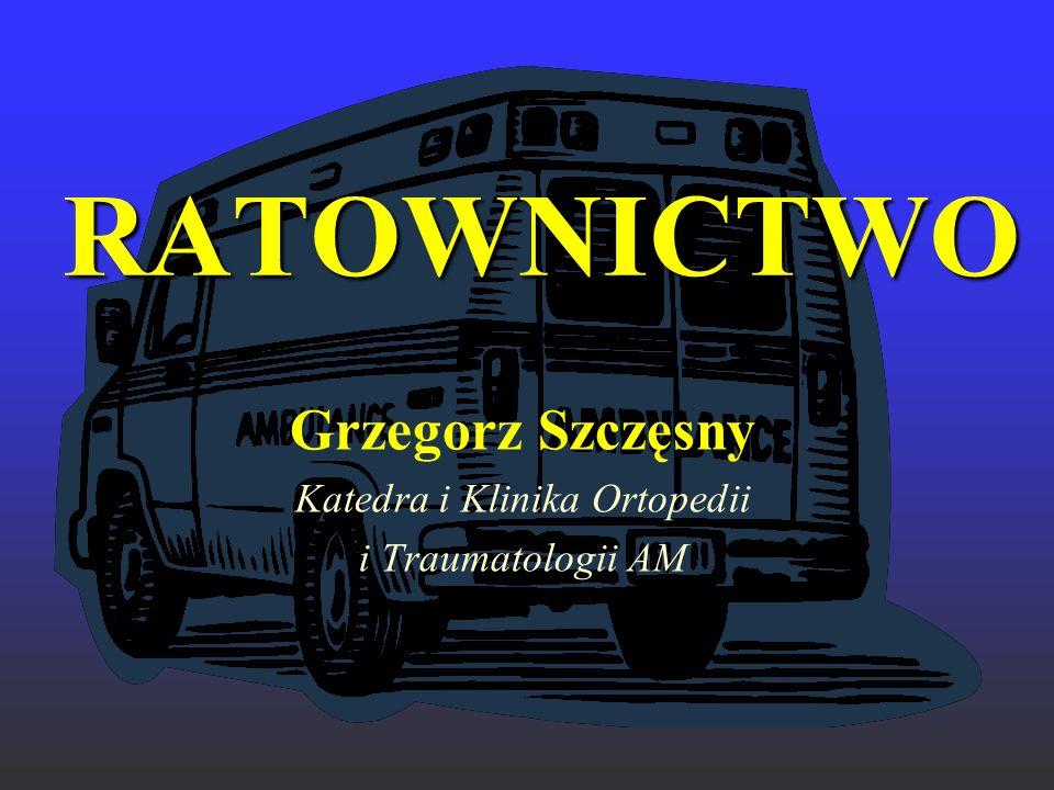 RATOWNICTWO Grzegorz Szczęsny Katedra i Klinika Ortopedii i Traumatologii AM