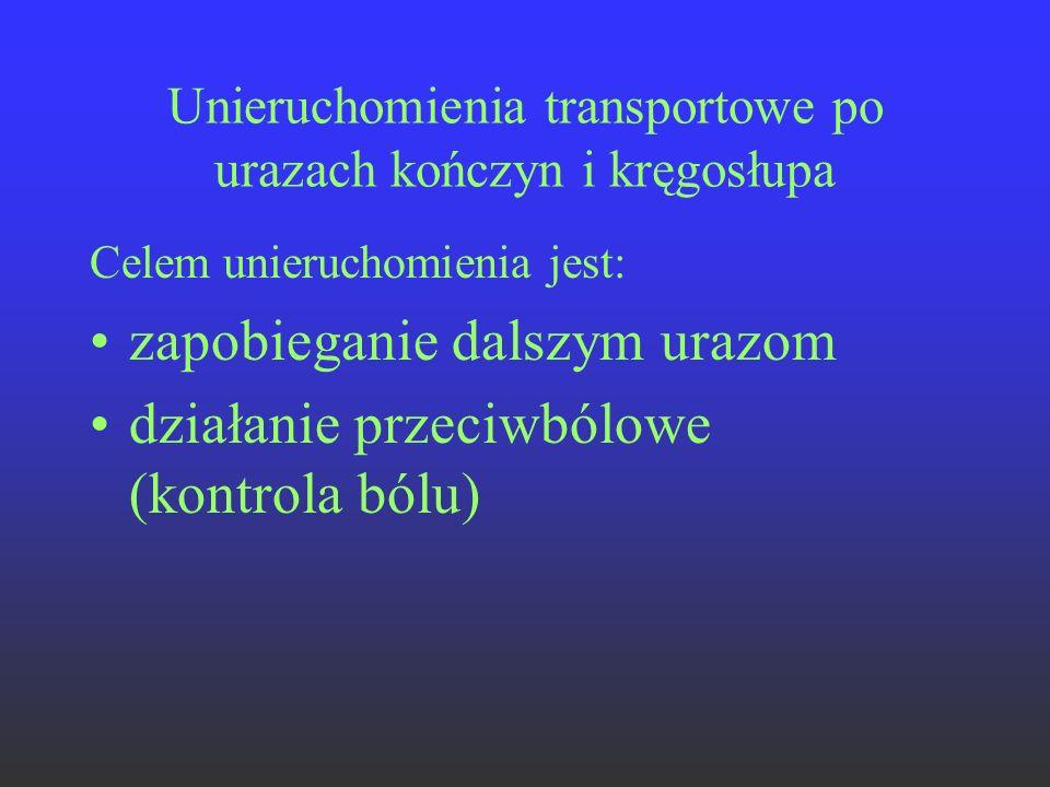 Unieruchomienia transportowe po urazach kończyn i kręgosłupa Celem unieruchomienia jest: zapobieganie dalszym urazom działanie przeciwbólowe (kontrola