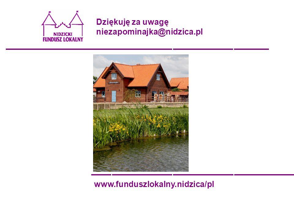 Dziękuję za uwagę niezapominajka@nidzica.pl www.funduszlokalny.nidzica/pl