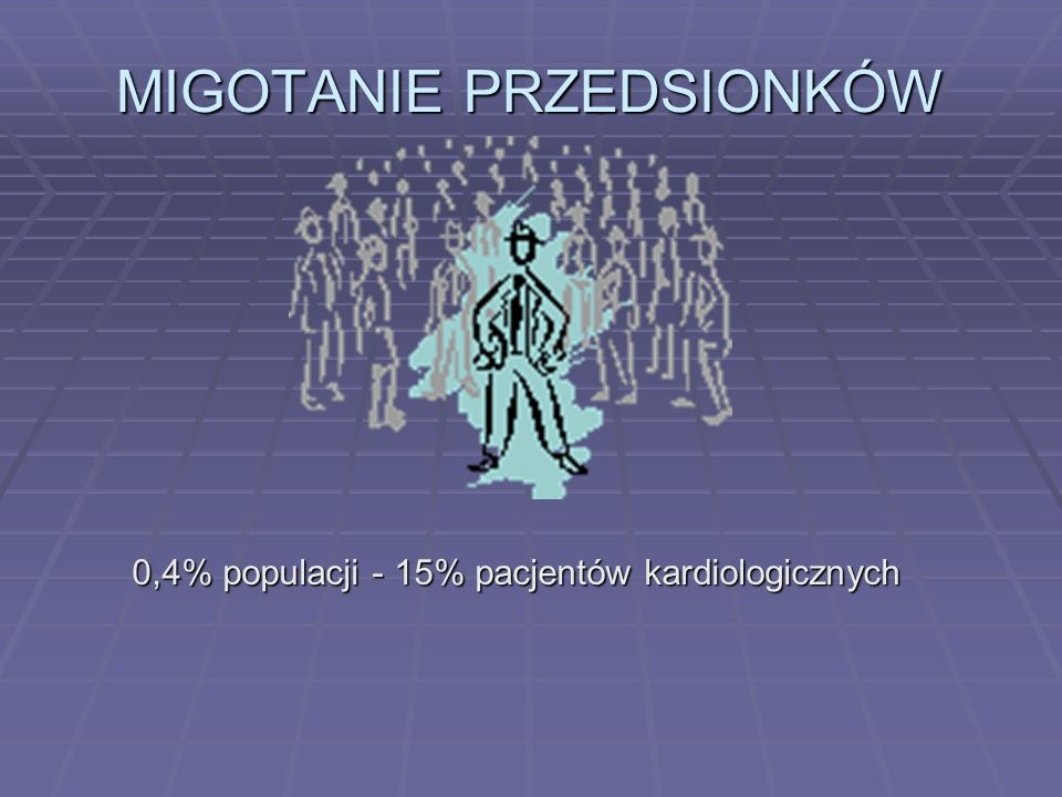 MIGOTANIE PRZEDSIONKÓW 0,4% populacji - 15% pacjentów kardiologicznych