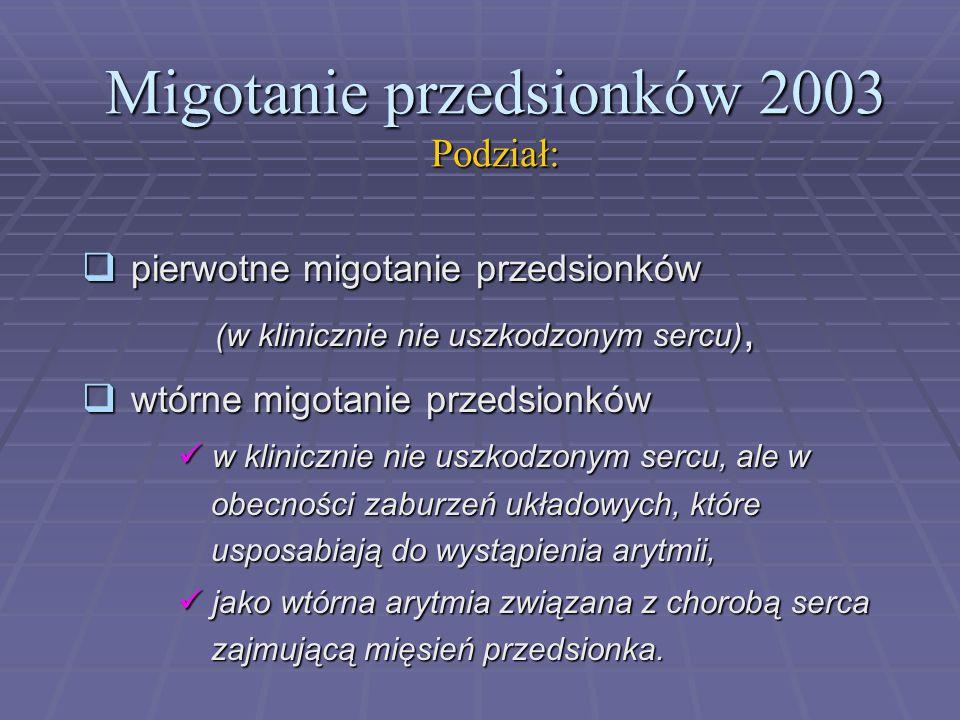 Migotanie przedsionków 2003 Podział:  pierwotne migotanie przedsionków (w klinicznie nie uszkodzonym sercu), (w klinicznie nie uszkodzonym sercu), 