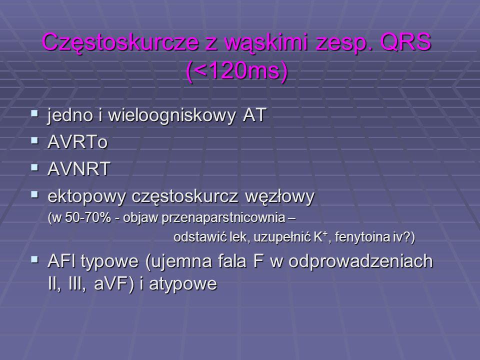 Częstoskurcze z wąskimi zesp. QRS (<120ms)  jedno i wieloogniskowy AT  AVRTo  AVNRT  ektopowy częstoskurcz węzłowy (w 50-70% - objaw przenaparstni