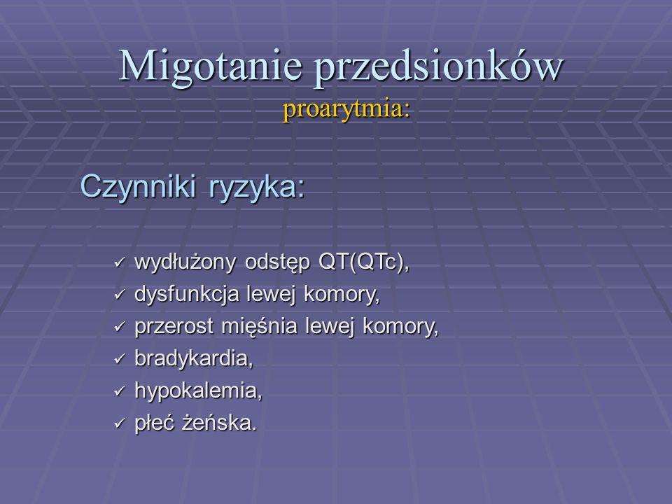 Migotanie przedsionków proarytmia: Czynniki ryzyka: wydłużony odstęp QT(QTc), wydłużony odstęp QT(QTc), dysfunkcja lewej komory, dysfunkcja lewej komo