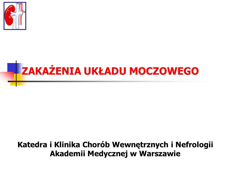 ZAKAŻENIA UKŁADU MOCZOWEGO Katedra i Klinika Chorób Wewnętrznych i Nefrologii Akademii Medycznej w Warszawie