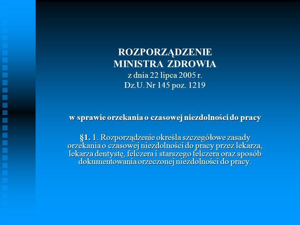 ROZPORZĄDZENIE MINISTRA ZDROWIA z dnia 22 lipca 2005 r. Dz.U. Nr 145 poz. 1219 w sprawie orzekania o czasowej niezdolności do pracy §1. 1. Rozporządze