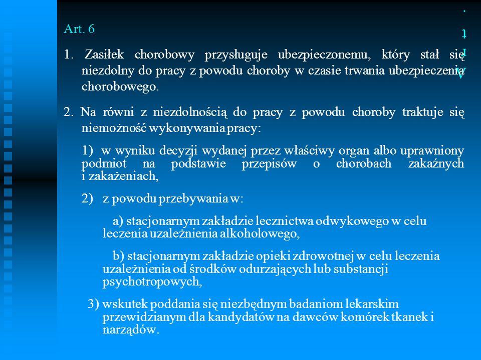 Art. 6. Art. 6. Art. 6 1. Zasiłek chorobowy przysługuje ubezpieczonemu, który stał się niezdolny do pracy z powodu choroby w czasie trwania ubezpiecze