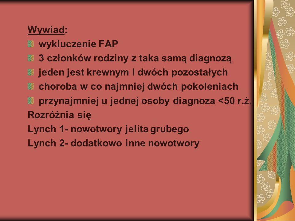 Wywiad: wykluczenie FAP 3 członków rodziny z taka samą diagnozą jeden jest krewnym I dwóch pozostałych choroba w co najmniej dwóch pokoleniach przynaj