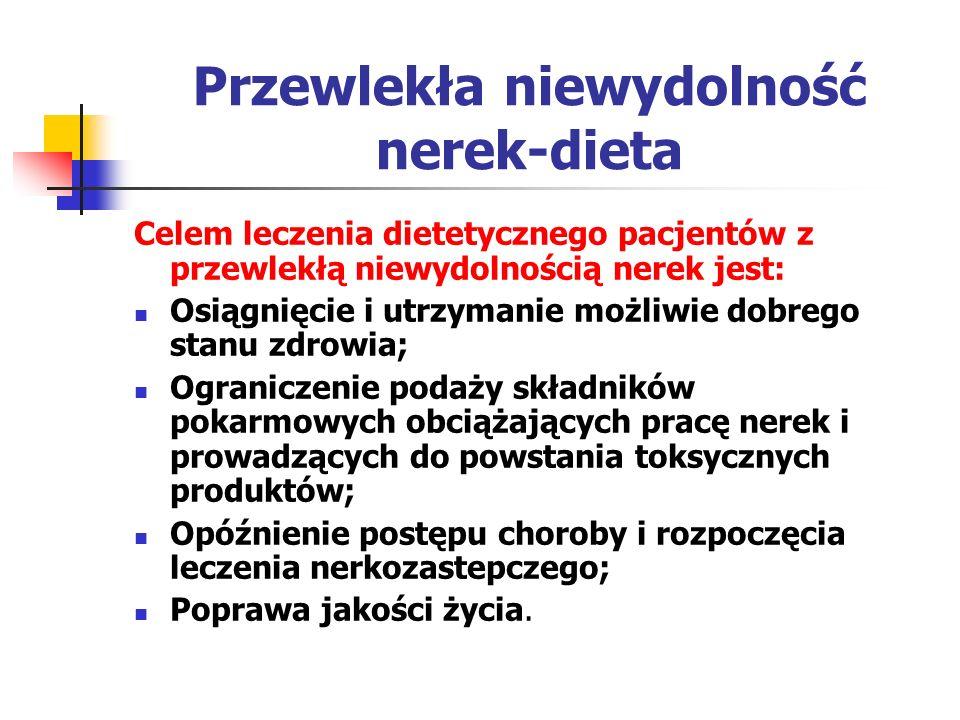 Przewlekła niewydolność nerek-dieta Celem leczenia dietetycznego pacjentów z przewlekłą niewydolnością nerek jest: Osiągnięcie i utrzymanie możliwie d