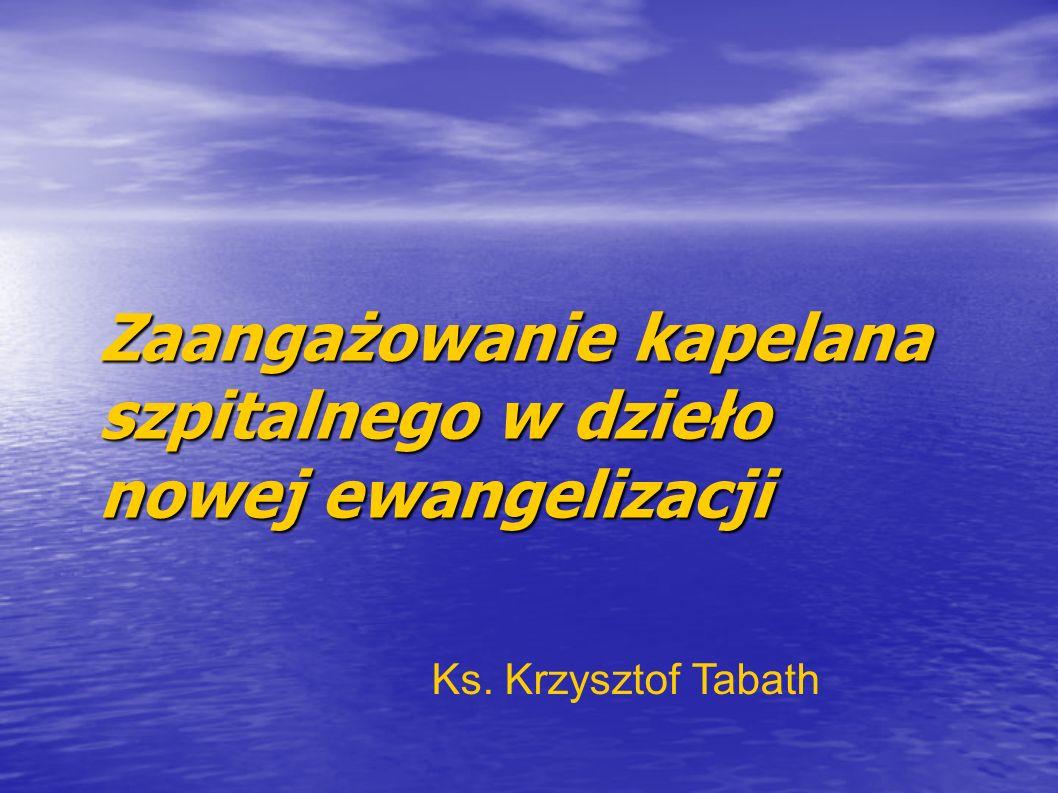Zaangażowanie kapelana szpitalnego w dzieło nowej ewangelizacji Ks. Krzysztof Tabath