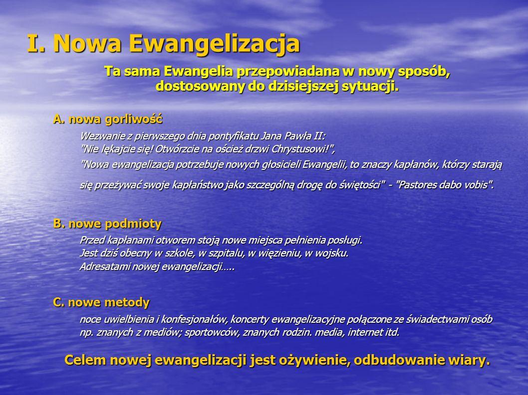 Ta sama Ewangelia przepowiadana w nowy sposób, dostosowany do dzisiejszej sytuacji. A. nowa gorliwość Wezwanie z pierwszego dnia pontyfikatu Jana Pawł