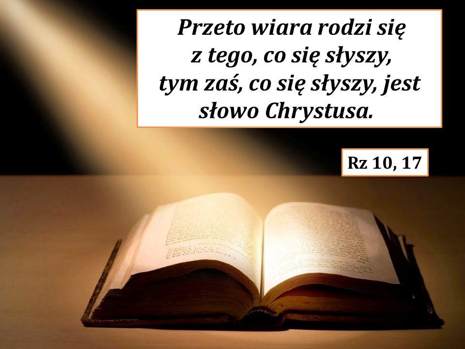 Przeto wiara rodzi się z tego, co się słyszy, tym zaś, co się słyszy, jest słowo Chrystusa.