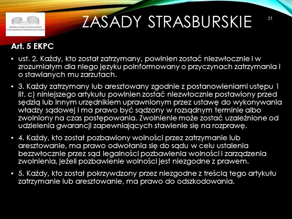 ZASADY STRASBURSKIE Art. 5 EKPC ust. 2. Każdy, kto został zatrzymany, powinien zostać niezwłocznie i w zrozumiałym dla niego języku poinformowany o pr