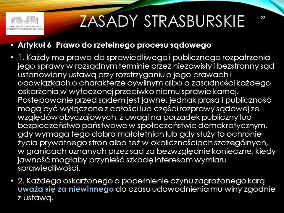 ZASADY STRASBURSKIE Artykuł 6 Prawo do rzetelnego procesu sądowego 1. Każdy ma prawo do sprawiedliwego i publicznego rozpatrzenia jego sprawy w rozsąd