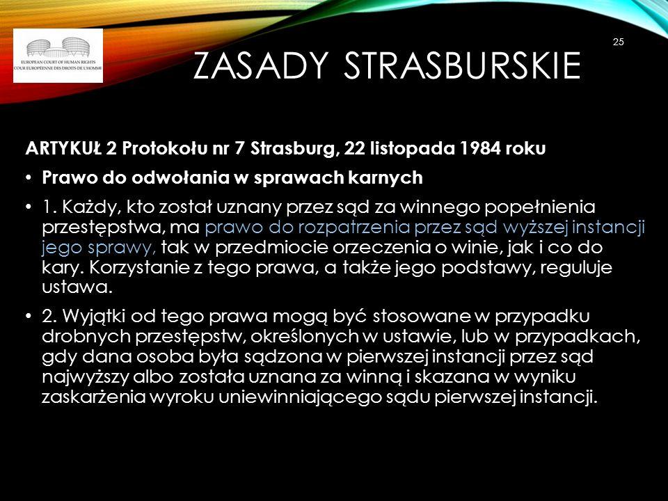ZASADY STRASBURSKIE ARTYKUŁ 2 Protokołu nr 7 Strasburg, 22 listopada 1984 roku Prawo do odwołania w sprawach karnych 1. Każdy, kto został uznany przez