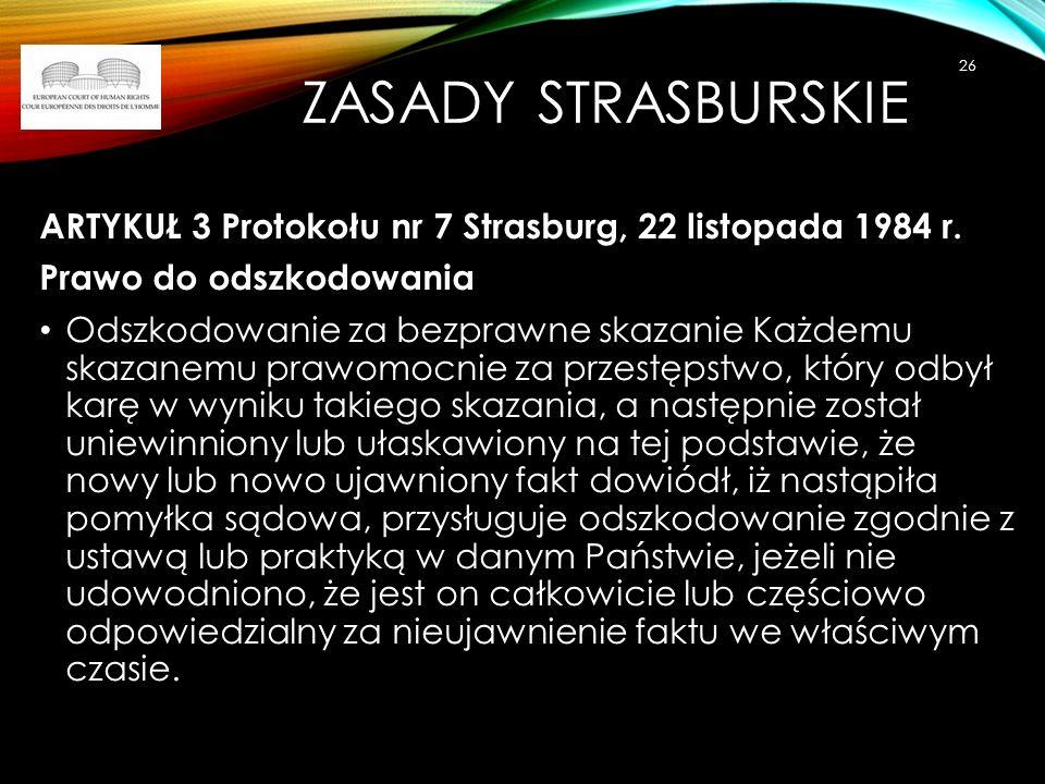 ZASADY STRASBURSKIE ARTYKUŁ 3 Protokołu nr 7 Strasburg, 22 listopada 1984 r. Prawo do odszkodowania Odszkodowanie za bezprawne skazanie Każdemu skazan