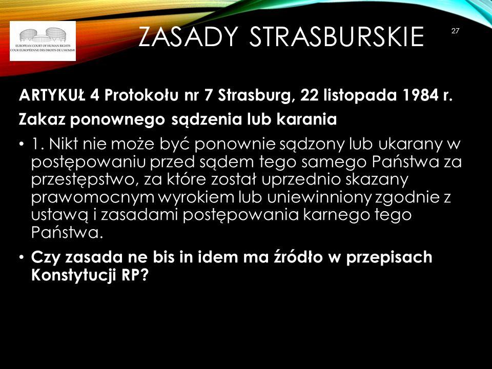 ZASADY STRASBURSKIE ARTYKUŁ 4 Protokołu nr 7 Strasburg, 22 listopada 1984 r. Zakaz ponownego sądzenia lub karania 1. Nikt nie może być ponownie sądzon