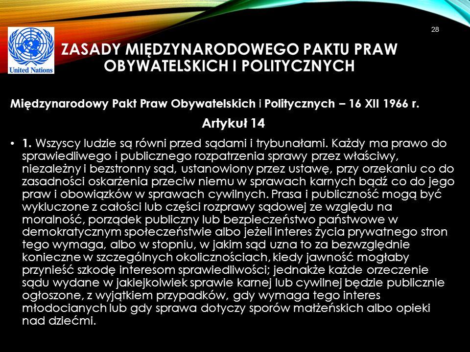 ZASADY MIĘDZYNARODOWEGO PAKTU PRAW OBYWATELSKICH I POLITYCZNYCH Międzynarodowy Pakt Praw Obywatelskich i Politycznych – 16 XII 1966 r. Artykuł 14 1. W