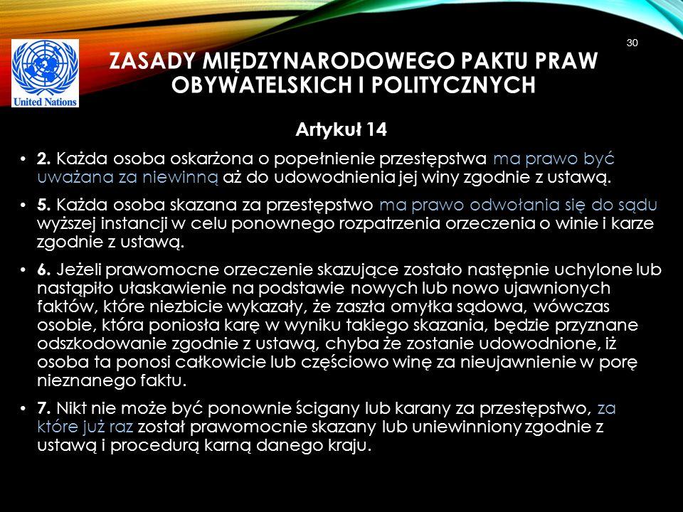ZASADY MIĘDZYNARODOWEGO PAKTU PRAW OBYWATELSKICH I POLITYCZNYCH Artykuł 14 2. Każda osoba oskarżona o popełnienie przestępstwa ma prawo być uważana za