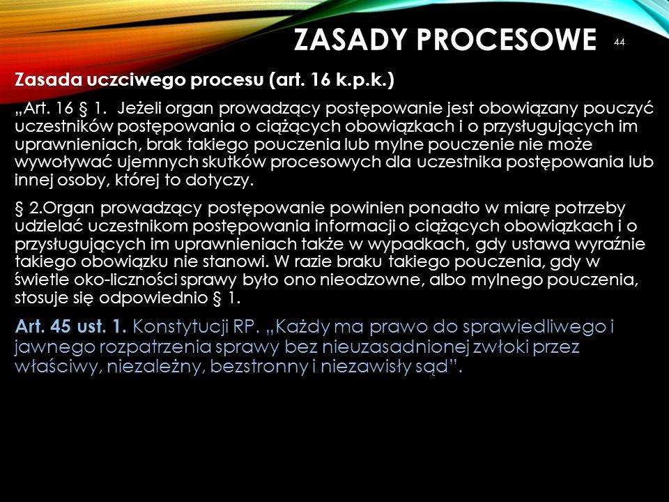"""Zasada uczciwego procesu (art. 16 k.p.k.) """"Art. 16 § 1. Jeżeli organ prowadzący postępowanie jest obowiązany pouczyć uczestników postępowania o ciążąc"""
