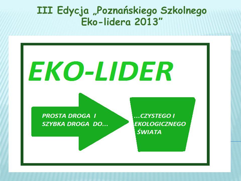 """III Edycja """"Poznańskiego Szkolnego Eko-lidera 2013"""
