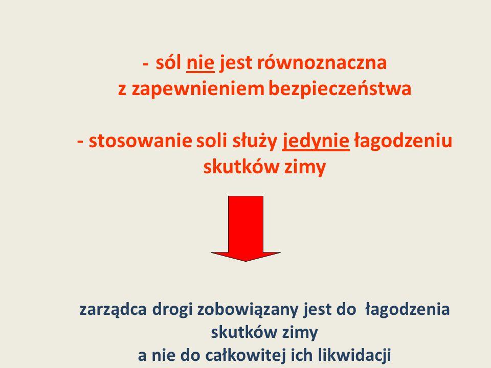 - sól nie jest równoznaczna z zapewnieniem bezpieczeństwa - stosowanie soli służy jedynie łagodzeniu skutków zimy zarządca drogi zobowiązany jest do ł