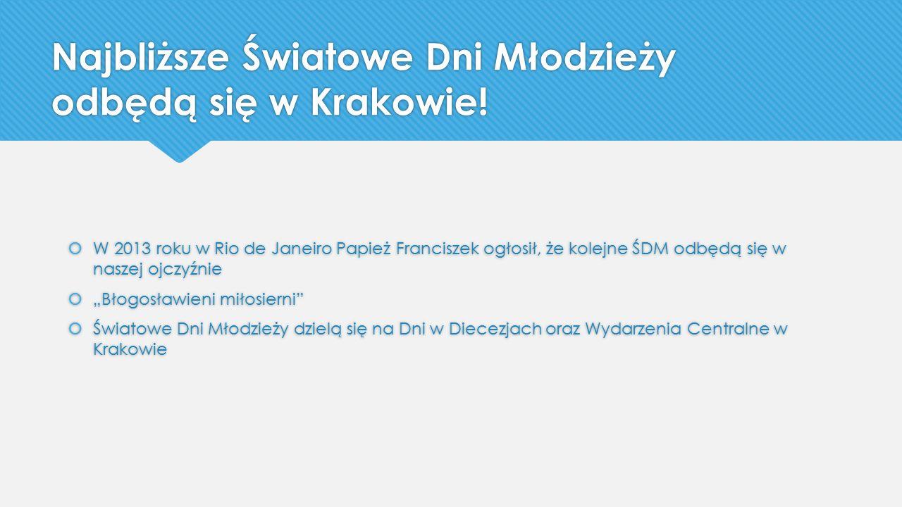 Najbliższe Światowe Dni Młodzieży odbędą się w Krakowie.