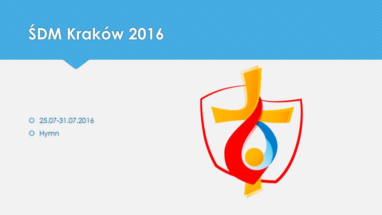ŚDM Kraków 2016  25.07-31.07.2016  Hymn  25.07-31.07.2016  Hymn