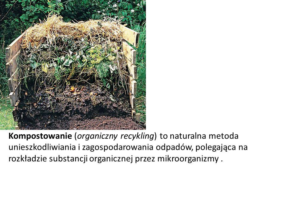 Kompostowanie (organiczny recykling) to naturalna metoda unieszkodliwiania i zagospodarowania odpadów, polegająca na rozkładzie substancji organicznej