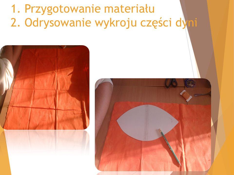 1. Przygotowanie materiału 2. Odrysowanie wykroju części dyni