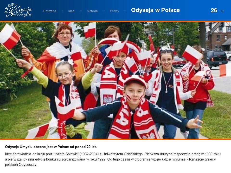 Odyseja Umysłu obecna jest w Polsce od ponad 20 lat. Ideę sprowadziła do kraju prof. Józefa Sołowiej (1932-2004) z Uniwersytetu Gdańskiego. Pierwsza d