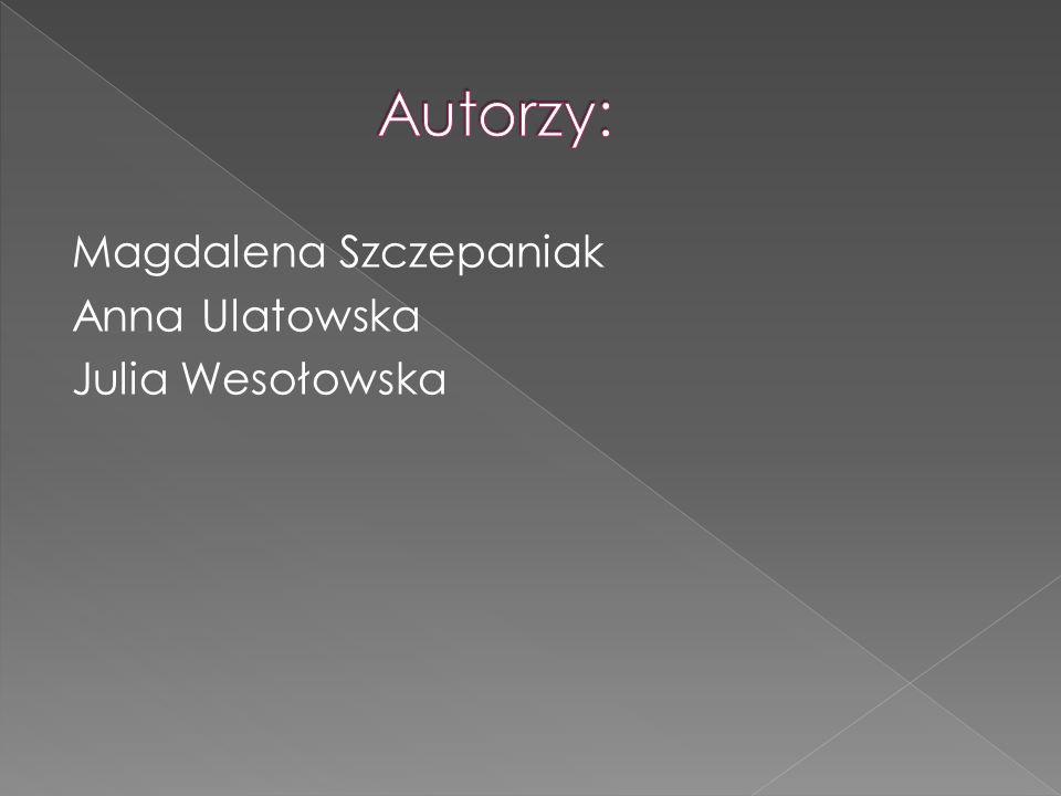 Magdalena Szczepaniak Anna Ulatowska Julia Wesołowska