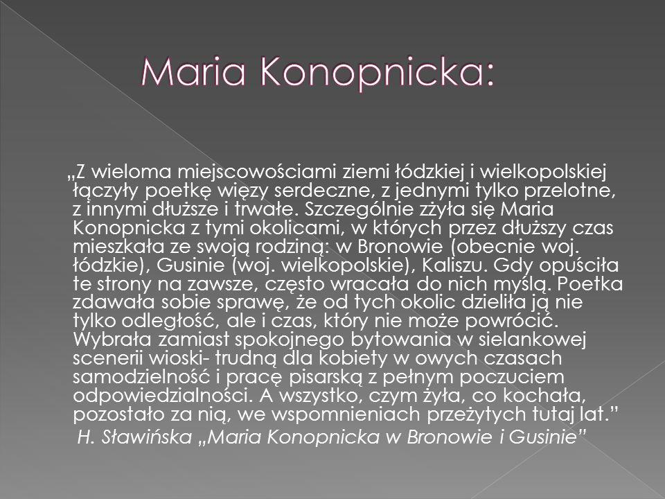 """""""Z wieloma miejscowościami ziemi łódzkiej i wielkopolskiej łączyły poetkę więzy serdeczne, z jednymi tylko przelotne, z innymi dłuższe i trwałe."""