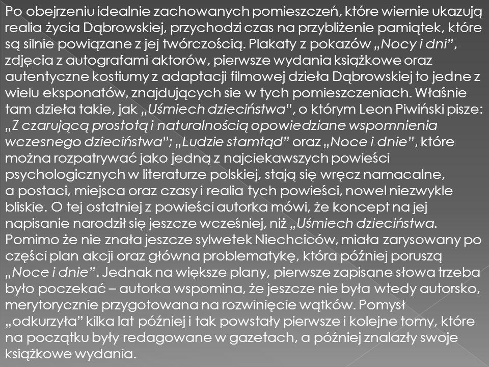 Po obejrzeniu idealnie zachowanych pomieszczeń, które wiernie ukazują realia życia Dąbrowskiej, przychodzi czas na przybliżenie pamiątek, które są silnie powiązane z jej twórczością.