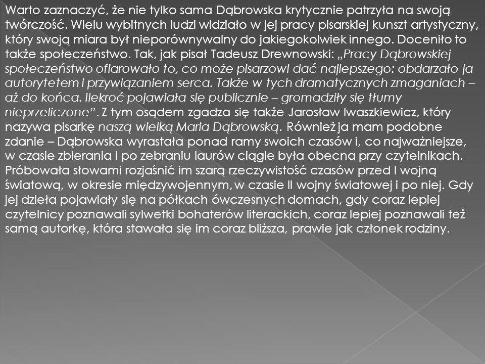 Warto zaznaczyć, że nie tylko sama Dąbrowska krytycznie patrzyła na swoją twórczość. Wielu wybitnych ludzi widziało w jej pracy pisarskiej kunszt arty