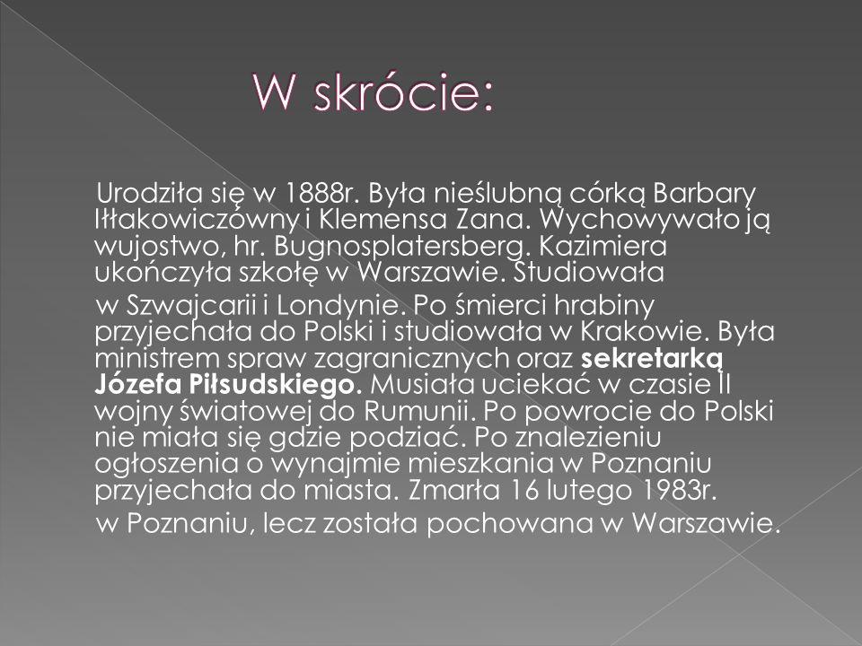 Urodziła się w 1888r. Była nieślubną córką Barbary Iłłakowiczówny i Klemensa Zana. Wychowywało ją wujostwo, hr. Bugnosplatersberg. Kazimiera ukończyła