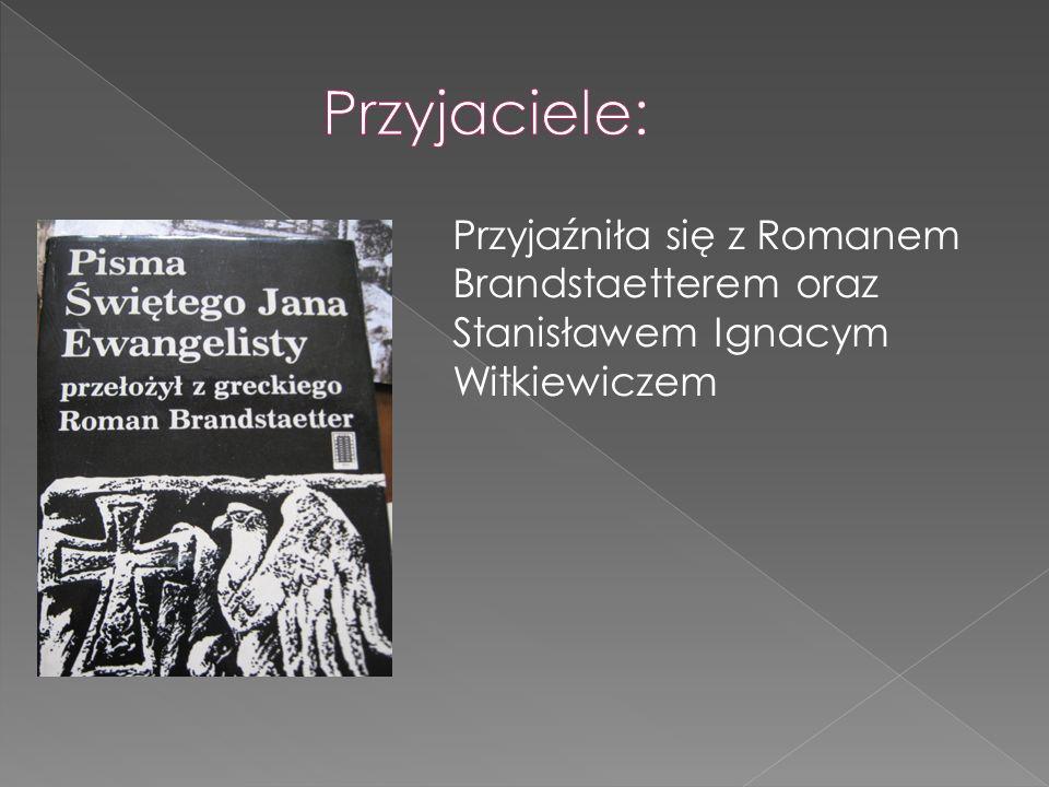 Przyjaźniła się z Romanem Brandstaetterem oraz Stanisławem Ignacym Witkiewiczem