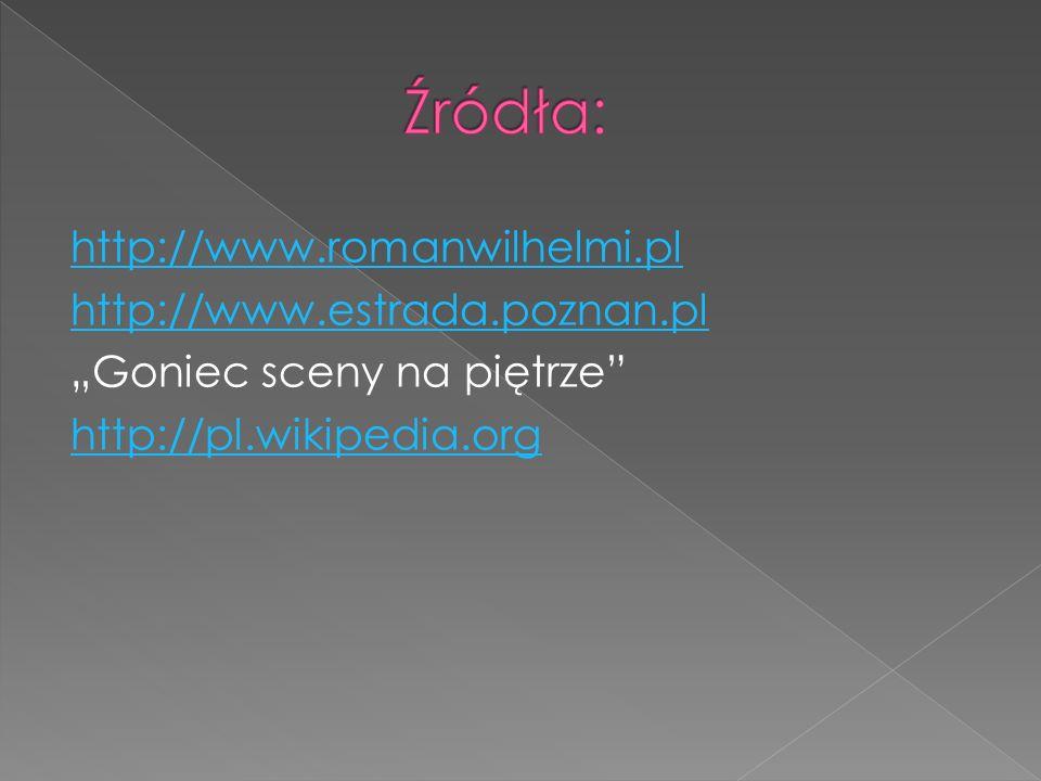 """http://www.romanwilhelmi.pl http://www.estrada.poznan.pl """"Goniec sceny na piętrze http://pl.wikipedia.org"""