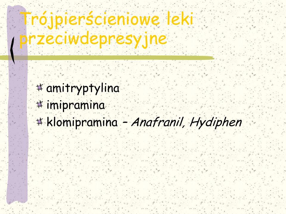 Trójpierścieniowe leki przeciwdepresyjne amitryptylina imipramina klomipramina – Anafranil, Hydiphen