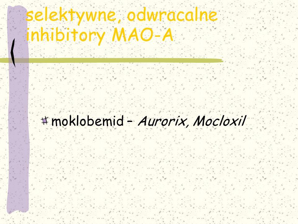 selektywne, odwracalne inhibitory MAO-A moklobemid – Aurorix, Mocloxil