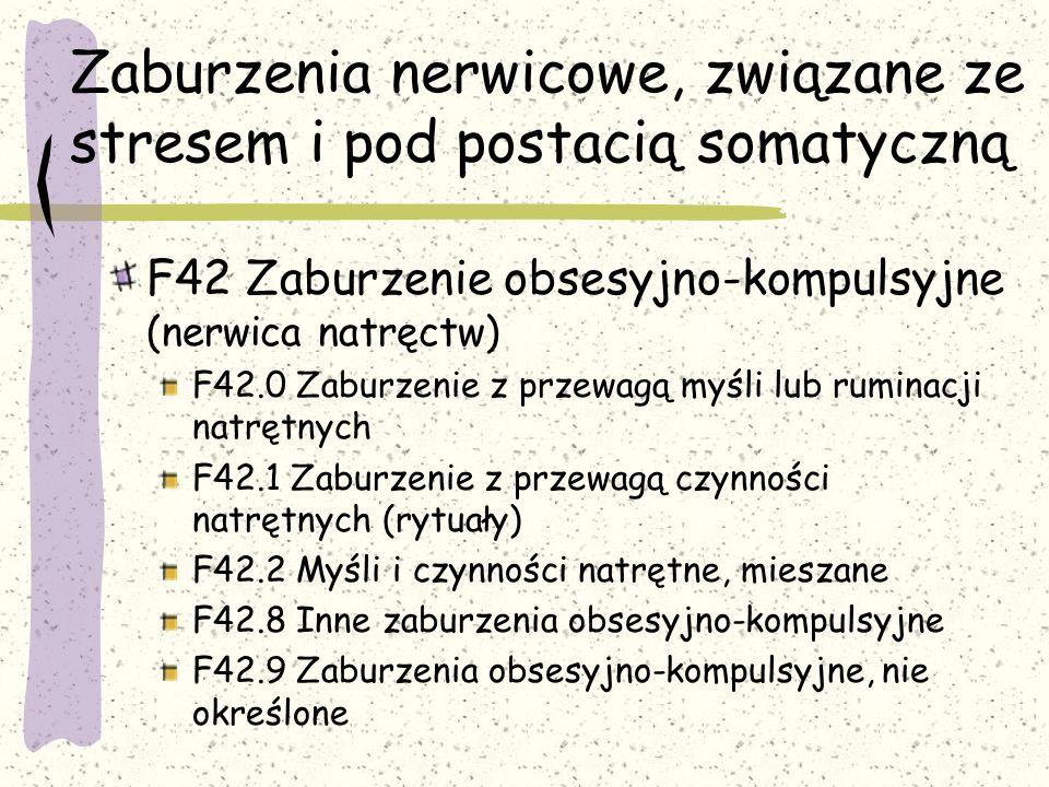 Zaburzenia nerwicowe, związane ze stresem i pod postacią somatyczną F42 Zaburzenie obsesyjno-kompulsyjne (nerwica natręctw) F42.0 Zaburzenie z przewag