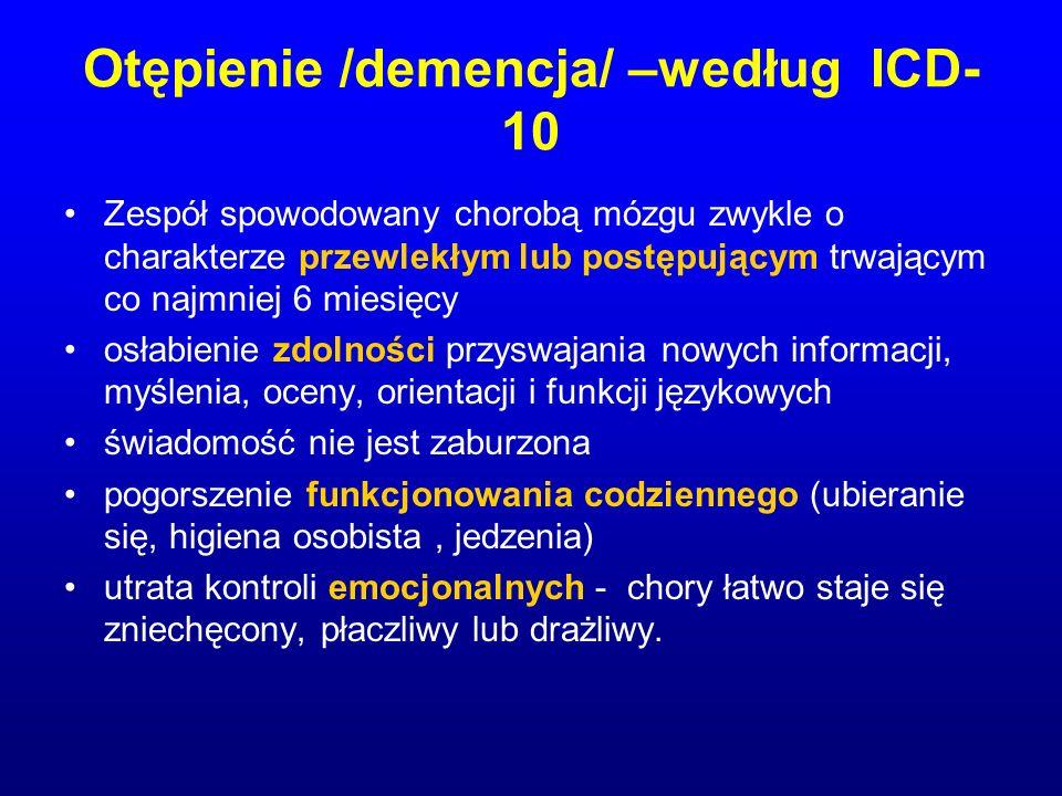 Otępienie /demencja/ –według ICD- 10 Zespół spowodowany chorobą mózgu zwykle o charakterze przewlekłym lub postępującym trwającym co najmniej 6 miesię