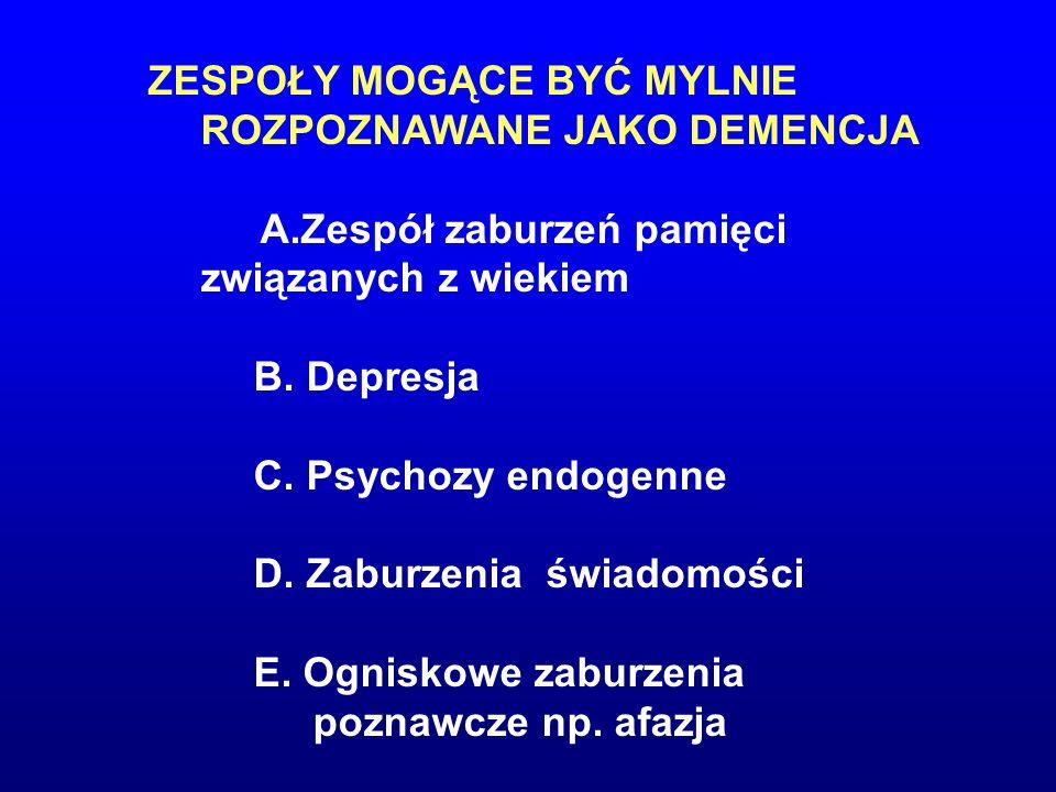 ZESPOŁY MOGĄCE BYĆ MYLNIE ROZPOZNAWANE JAKO DEMENCJA A.Zespół zaburzeń pamięci związanych z wiekiem B. Depresja C. Psychozy endogenne D. Zaburzenia św