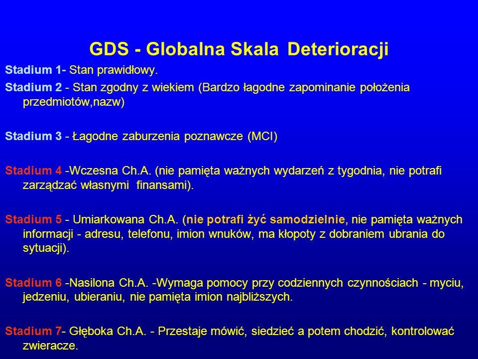 GDS - Globalna Skala Deterioracji Stadium 1- Stan prawidłowy. Stadium 2 - Stan zgodny z wiekiem (Bardzo łagodne zapominanie położenia przedmiotów,nazw