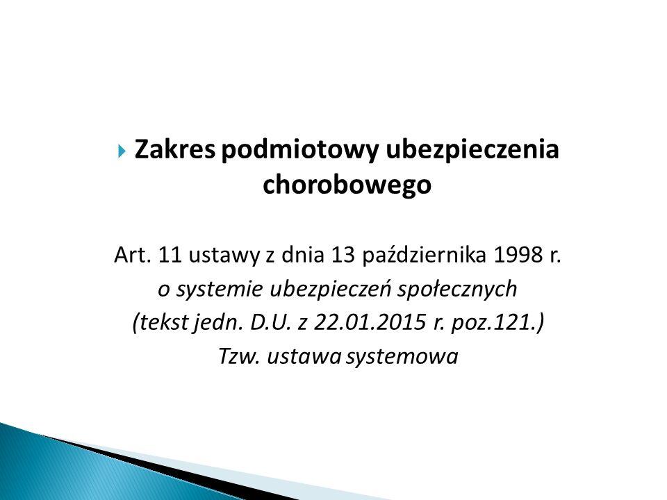  Zakres podmiotowy ubezpieczenia chorobowego Art. 11 ustawy z dnia 13 października 1998 r. o systemie ubezpieczeń społecznych (tekst jedn. D.U. z 22.