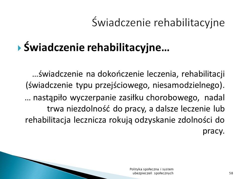  Świadczenie rehabilitacyjne… …świadczenie na dokończenie leczenia, rehabilitacji (świadczenie typu przejściowego, niesamodzielnego).